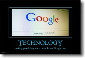 hu061thumb-technology-making-people-lazy-since-wait-let-me-google-that