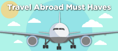 Travel Abroad Must Haves