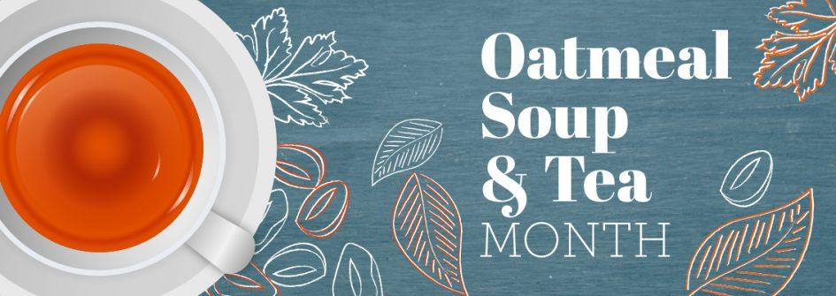 Oatmeal Soup & Tea Month