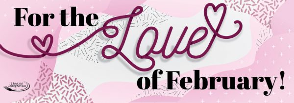 For the Love of February