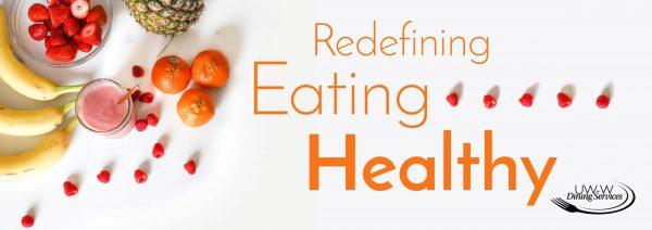 Redefining Eating Healthy